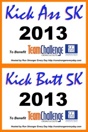 You can Kick Ass or Kick Butt, your choice. But together, we will find a cure for IBD!